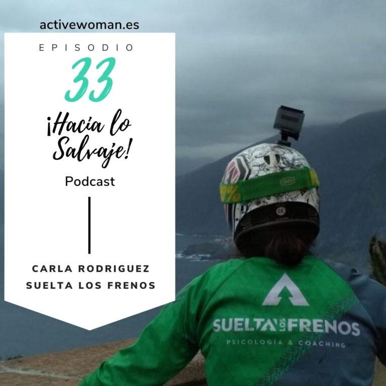 Carla Rodriguez de Suelta los Frenos en el podcast de Hacia lo Salvaje