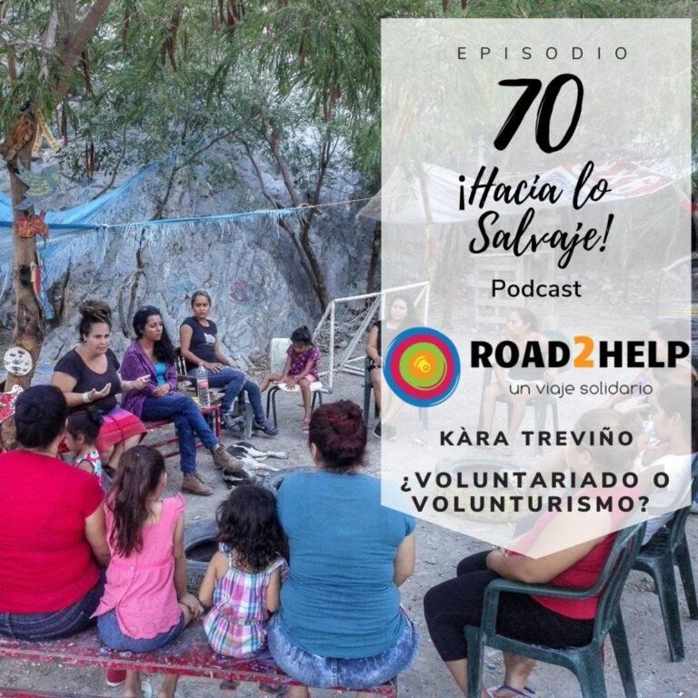¿Voluntariado o Volunturismo? Kara Treviño de Road2Help en el podcast de ¡Hacia lo Salvaje!